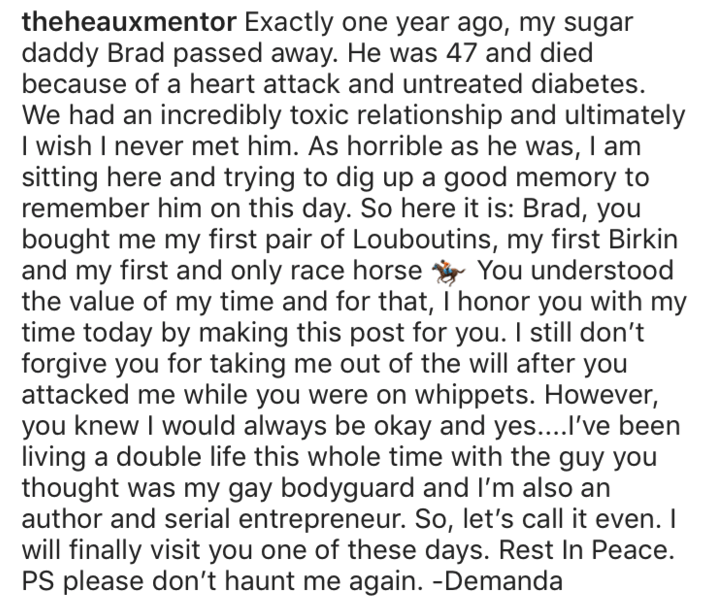 Text - theheauxmentor Exactly one year ago, my sugar daddy Brad passed away. He was 47 and died because of a heart attack and untreated diabetes We had an incredibly toxic relationship and ultimately