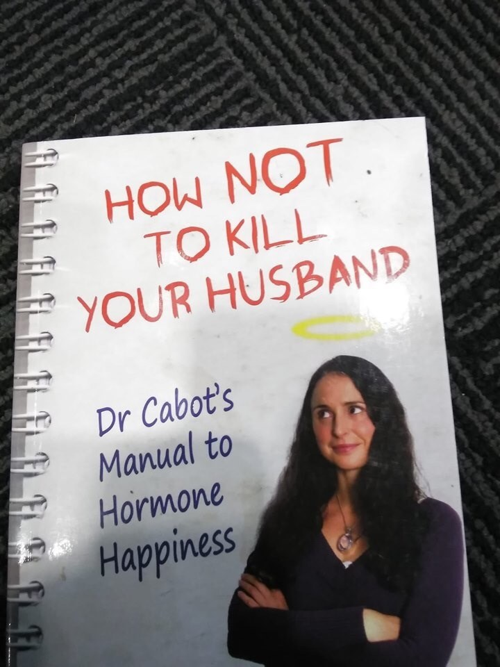 book - Text - HOW NOT TO KILL YOUR HUSBAND Dr Cabot's Manual to Hormone Happiness