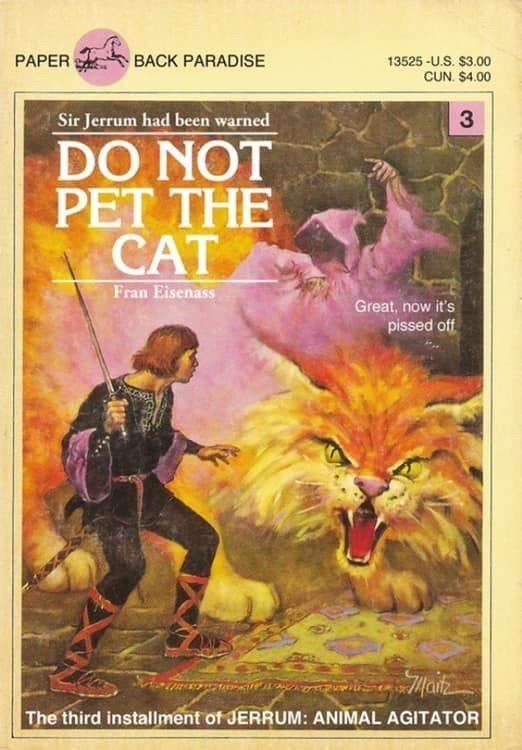book - Mythology - BACK PARADISE PAPER 13525-US. $3.00 CUN $4.00 Sir Jerrum had been warned DO NOT PET THE CAT Fran Eisenass Great, now it's pissed off The third installment of JERRUM: ANIMAL AGITATOR