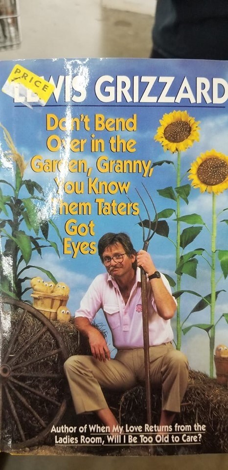 book - Poster - PRICE WIS GRIZZARD Den't Bend Ofer in the Garen, Granny ou Know hem Taters Got Eyes Author of When My Love Returns from the Ladies Room, WillI Be Too Old to Care?
