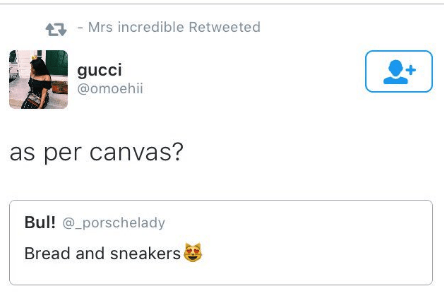 Text - Text - Mrs incredible Retweeted gucci @omoehii as per canvas? Bul!@_porschelady Bread and sneakers