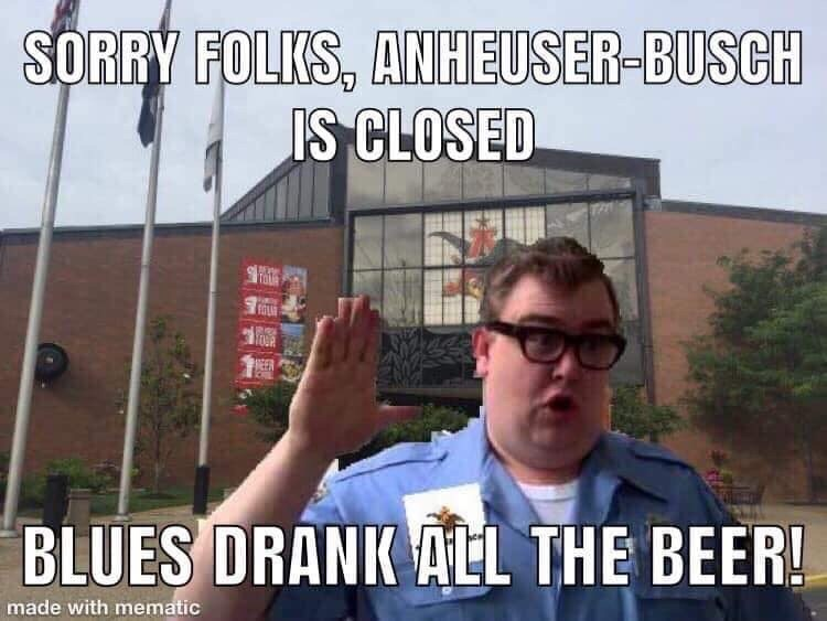 Meme - Photo caption - SORRY FOLKS, ANHEUSER-BUSCH IS CLOSED BLUES DRANK ALL THE BEER! made with mematic