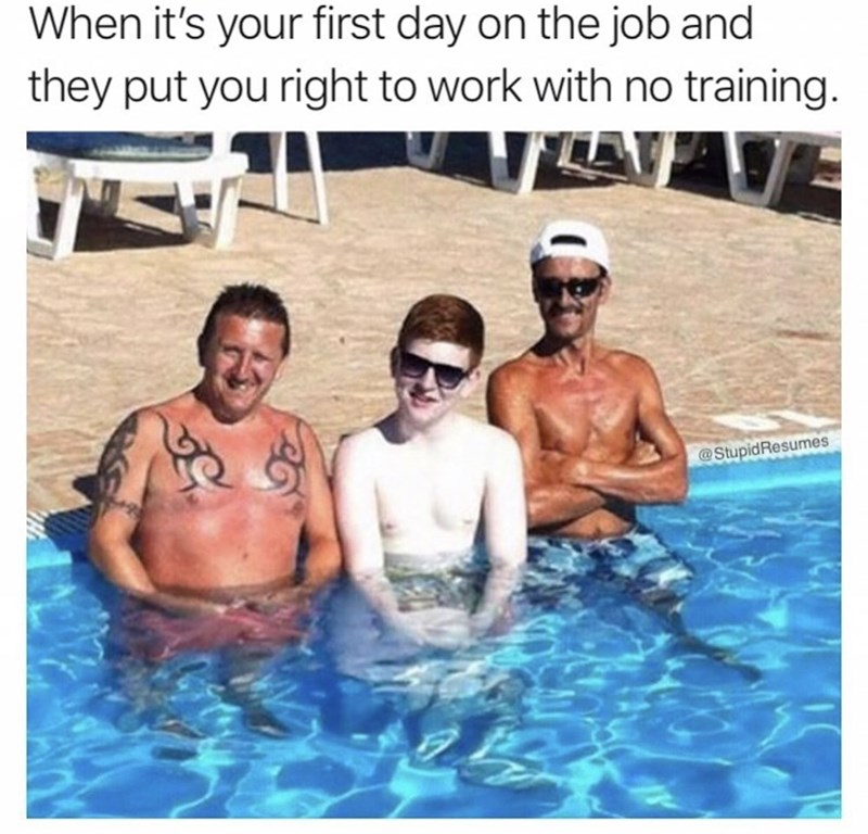 Meme - Fun - When it's your first day on the job and they put you right to work with no training. @StupidResumes
