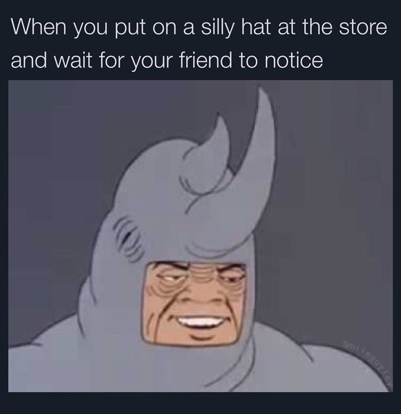 Meme - Cartoon - When you put on a silly hat at the store and wait for your friend to notice Smileguy