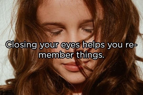 Hair - Closing your eyes helps you re- member things