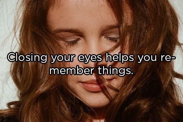 Hair - Closing your eyes helps you re- member things