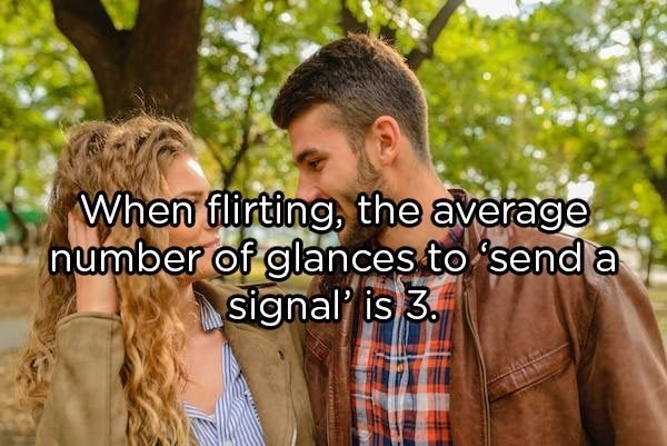 Friendship - When flirting, the average number of glances to send a signal is 3
