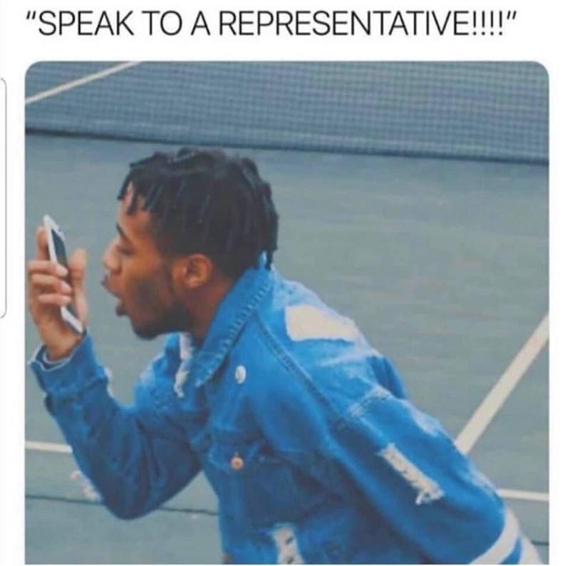 """Meme - """"SPEAK TO A REPRESENTATIVE!!!"""