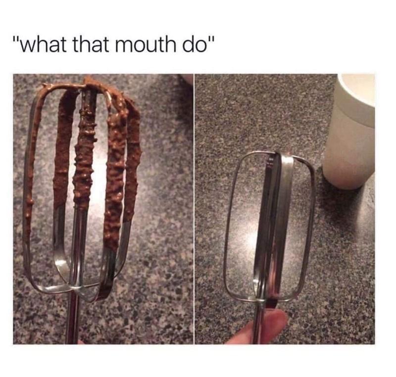 "Meme - ""what that mouth do"""