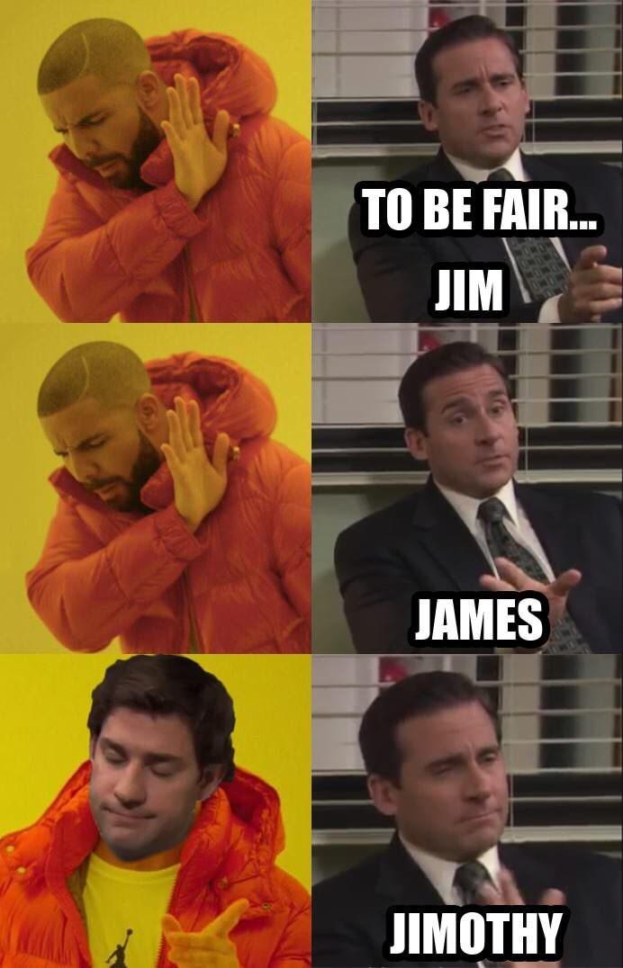 Meme - Internet meme - TO BE FAIR.. JIM JAMES JIMOTHY