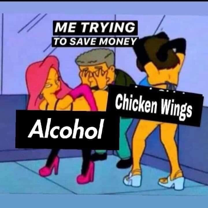 Meme - Cartoon - ME TRYING TO SAVE MONEY Chicken Wings Alcohol