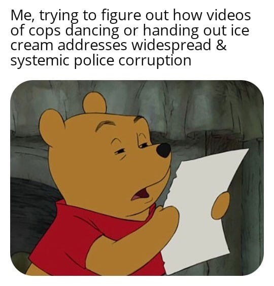 Meme - Cartoon - Me, trying to figure out how videos of cops dancing or handing out ice cream addresses widespread & systemic police corruption