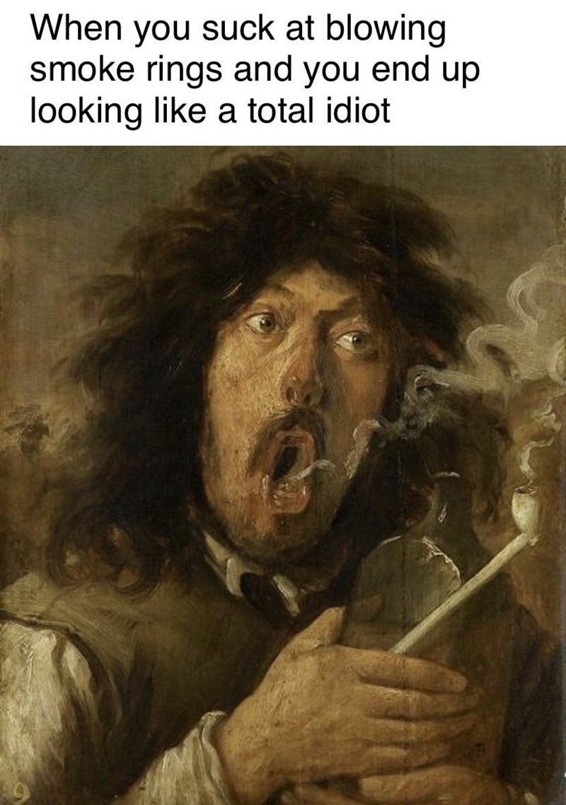 Meme - Text - When you suck at blowing smoke rings and you end up looking like a total idiot