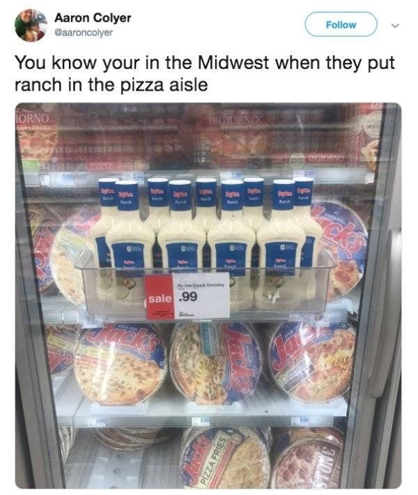 Meme - Display case - Aaron Colyer @aaroncolyer Follow You know your in the Midwest when they put ranch in the pizza aisle ORNO 0YORNO ONNG ceRTHANTOE tea Tant ch Rant nch Sanh Ve ah Dresing sale .99 PIZZA FRIES TUN
