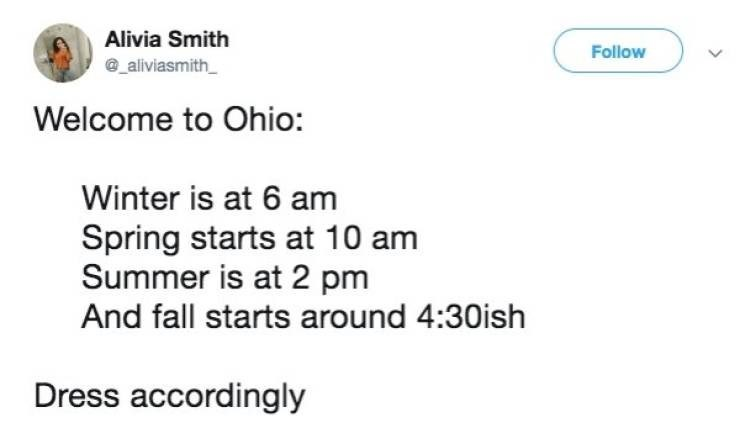 Meme - Text - Alivia Smith Follow _aliviasmith Welcome to Ohio: Winter is at 6 am Spring starts at 10 am Summer is at 2 pm And fall starts around 4:30ish Dress accordingly