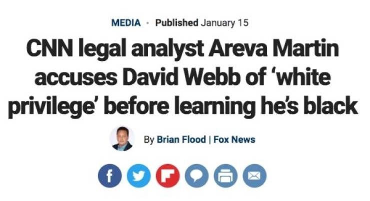 Headline - Text - Published January 15 MEDIA CNN legal analyst Areva Martin accuses David Webb of 'white privilege' before learning he's black By Brian Flood Fox News
