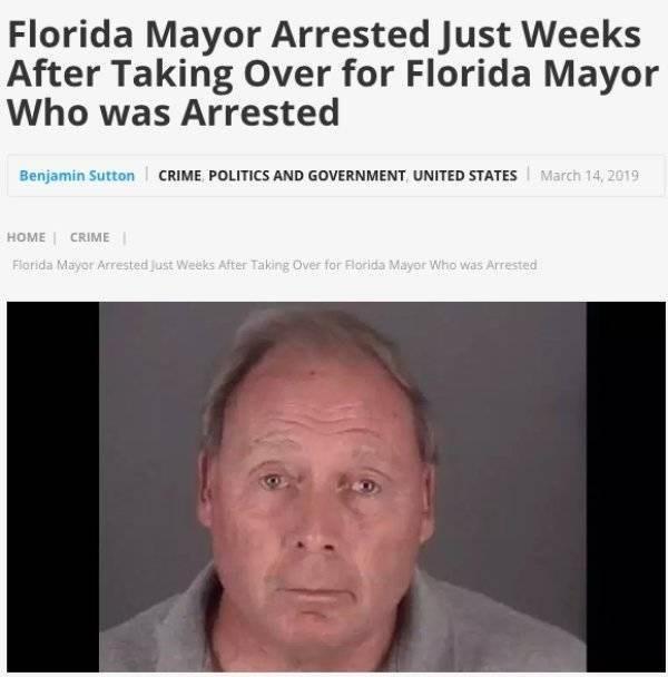 Headline - Face - Florida Mayor Arrested Just Weeks After Taking Over for Florida Mayor Who was Arrested Benjamin Sutton CRIME POLITICS AND GOVERNMENT UNITED STATES March 14, 2019 HOME CRIME Florida Mayor Arrested just Weeks After Taking Over for Florida Mayor Who was Arrested