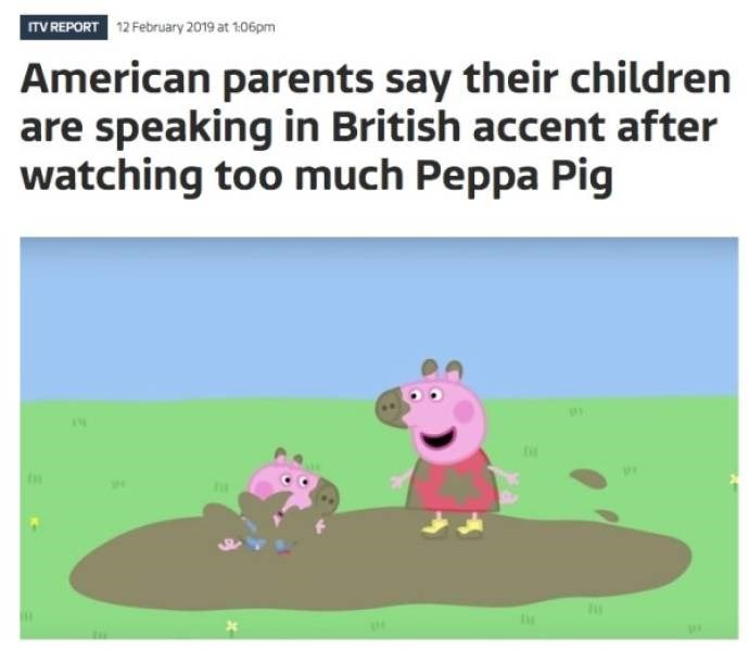 Headline - Text - TV REPORT 12 February 2019 at 1:06pm American parents say their children are speaking in British accent after watching too much Peppa Pig