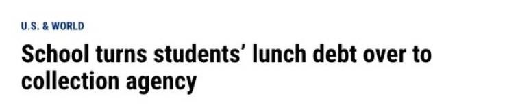 Headline - Text - U.S. & WORLD School turns students' lunch debt over to collection agency