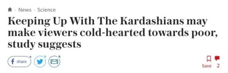 Headline - Text - A News Science Keeping Up With The Kardashians may make viewers cold-hearted towards poor study suggests f share Save 2