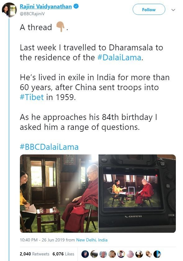 Text - Rajini Vaidyanathan Follow @BBCRajiniV A thread Last week I travelled to Dharamsala to the residence of the #DalaiLama. He's lived in exile in India for more than 60 years, after China sent troops into #Tibet in 1959. As he approaches his 84th birthday I asked him a range of questions. #BBCDalaiLama wra LOCK Lanv 10:40 PM 26 Jun 2019 from New Delhi, India 2,040 Retweets 6,076 Likes