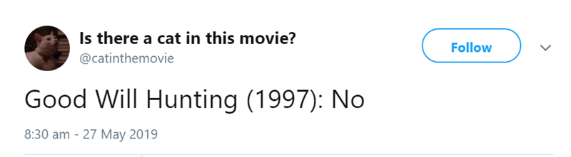 Text - Is there a cat in this movie? Follow @catinthemovie Good Will Hunting (1997): No 8:30 am 27 May 2019