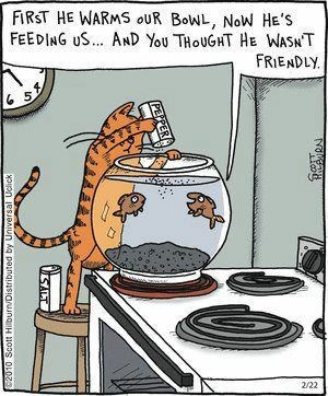 Cartoon - FIRST HE WARMS oUR BOWL, NoW HE'S FEEDING US.. AND You THOUGHT HE WASNT FRIENDLY 5 2/22 ISALT on esaAun a painguisIauungH n0OS 0L02