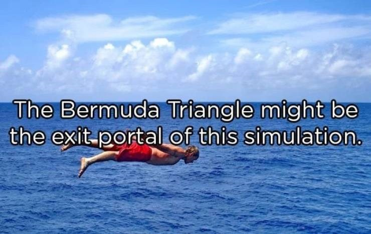 Water - The Bermuda Triangle might be the exit-portal of this simulation.