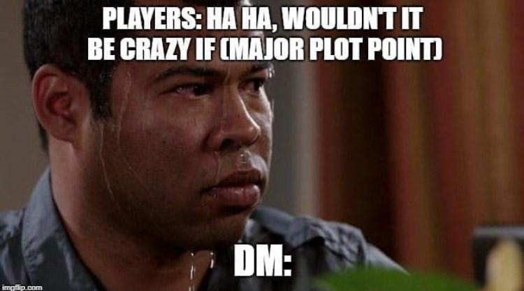 Photo caption - PLAYERS: HA HA, WOULDNT IT BE CRAZY IF (MAJOR PLOT POINT DM: imglip.com