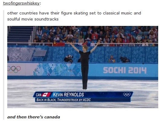 Meme - other countries have their figure skating set to classical music and soulful movie sound tracks SOCHI 2014 CAN KEVIN REYNOLDS BACK IN BLACK, THUNDERSTRUCK BY ACDC and then there's canada