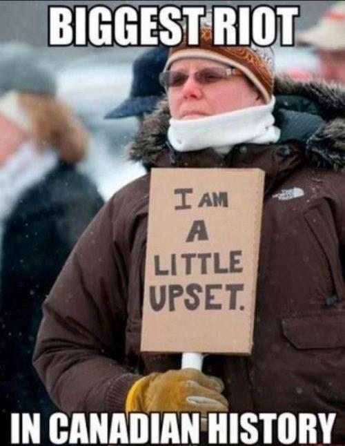 Meme - BIGGEST RIOT I AM A LITTLE UPSET. IN CANADIAN HISTORY
