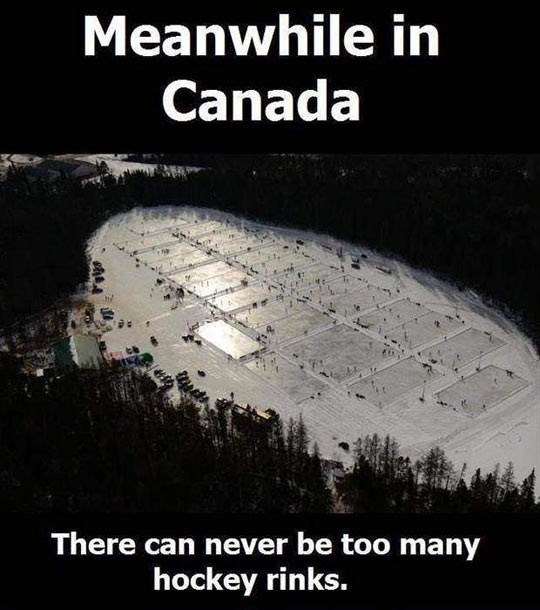 Meme - Meanwhile in Canada There can never be too many hockey rinks.