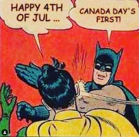 Meme - Batman - HAPPY 4TH CANADA DAYS FIRSTI OF JUL