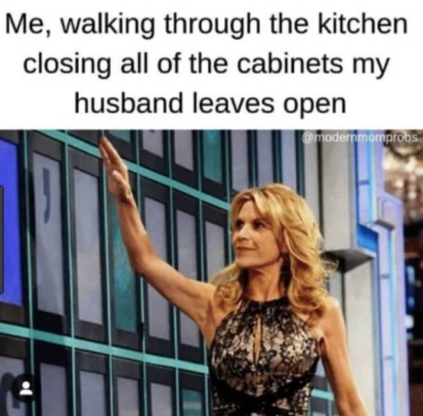 Text - Facial expression - Me, walking through the kitchen closing all of the cabinets my husband leaves open @modernmomprobs