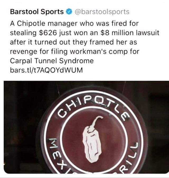 Text - Barstool Sports@barstoolsports A Chipotle manager who was fired for stealing $626 just won an $8 million lawsuit after it turned out they framed her as revenge for filing workman's comp for Carpal Tunnel Syndrome bars.tl/t7AQOYdWUM X PILL