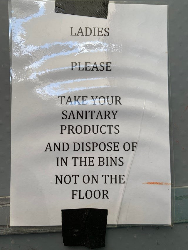 trashy - Text - LADIES PLEASE TAKE YOUR SANITARY PRODUCTS AND DISPOSE OF IN THE BINS ΝOT O THE FLOOR