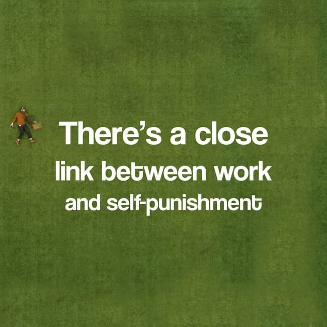 Green - There's a close link between work and self-punishment