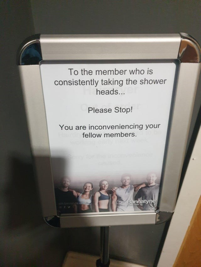 Text - To the member who is consistently taking the shower heads... Please Stop! You are inconveniencing your fellow members. Bannatyne bannatyne co