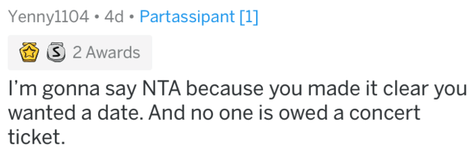 reddit meme - Text - Yennyl104 4d Partassipant [1] S 2 Awards I'm gonna say NTA because you made it clear you wanted a date. And no one is owed a concert ticket.