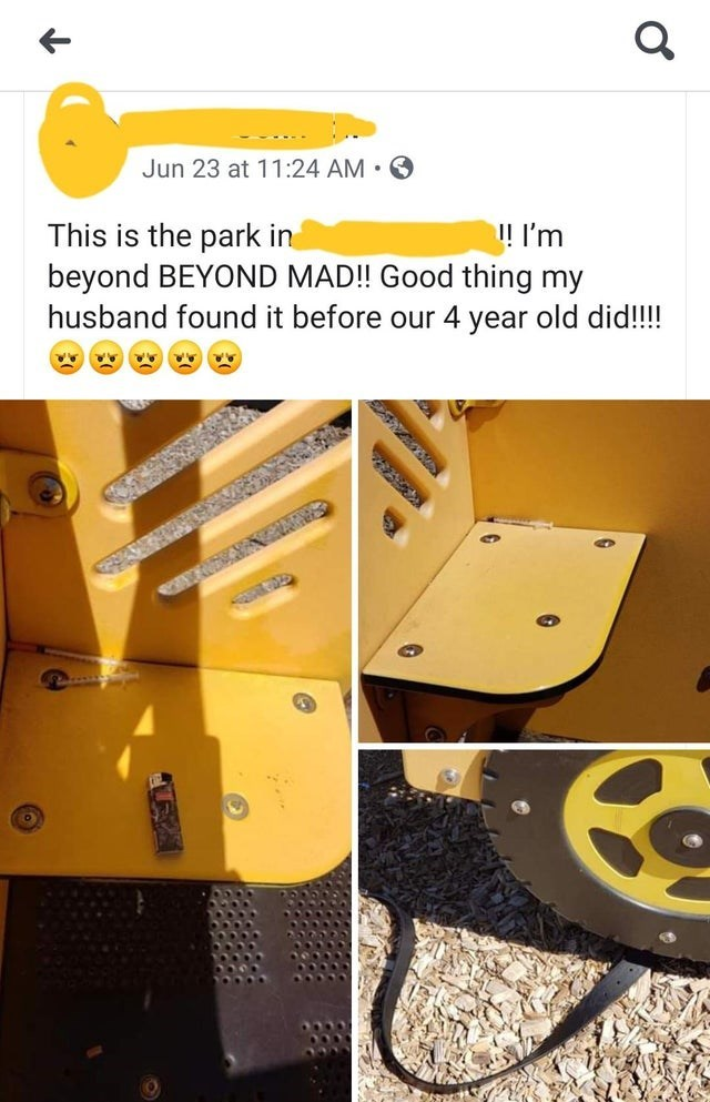 trashy - Yellow - Jun 23 at 11:24 AM This is the park in beyond BEYOND MAD!! Good thing my husband found it before our 4 year old did!!! ! I'm J
