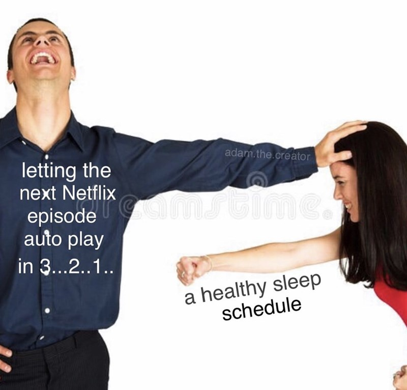 meme - Font - adam.the.creator letting the next Netflix episode u Gime. auto play in 3...2..1.. a healthy sleep schedule