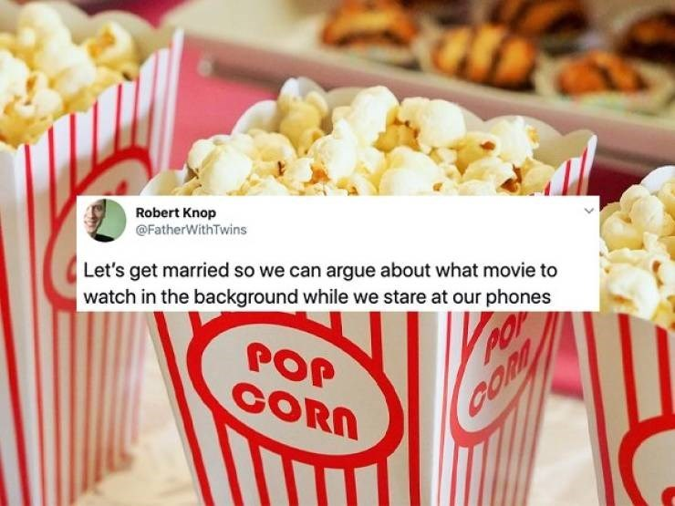 tweet - Popcorn - Robert Knop @FatherWithTwins Let's get married so we can argue about what movie to watch in the background while we stare at our phones POP CORN PO CORD