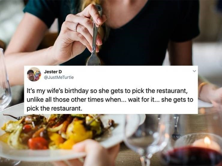 tweet - Food - Jester D @JustMeTurtle It's my wife's birthday so she gets to pick the restaurant, unlike all those other times when...wait for it... she gets to pick the restaurant