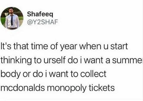 Meme - Text - Shafeeq @Y2SHAF It's that time of year when u start thinking to urself do i want a sumn body or do i want to collect mcdonalds monopoly tickets
