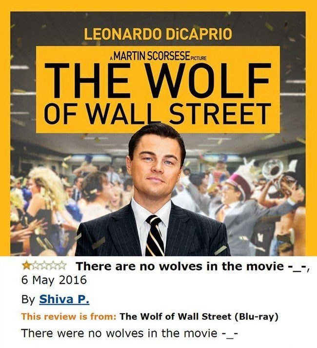 amazon review - Text - LEONARDO DICAPRIO AMARTIN SCORSESE PICTURE THE WOLF OF WALL STREET There are no wolves in the movie -_-, 6 May 2016 By Shiva P. This review is from: The Wolf of Wall Street (Blu-ray) There were no wolves in the movie