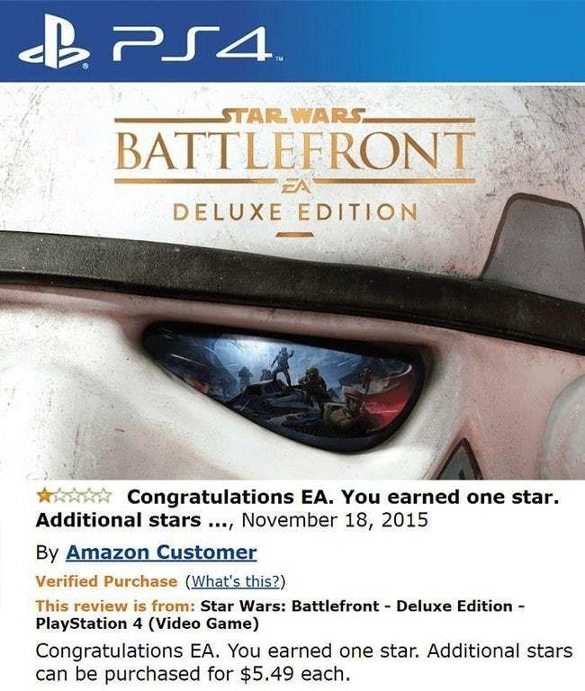 amazon review - Font - STAR WARS BATTLEFRONT EA DELUXE EDITION Congratulations EA. You earned one star. Additional stars, November 18, 2015 By Amazon Customer Verified Purchase (What's this?) This review is from: Star Wars: Battlefront Deluxe Edition- PlayStation 4 (Video Game) Congratulations EA. You earned one star. Additional stars can be purchased for $5.49 each
