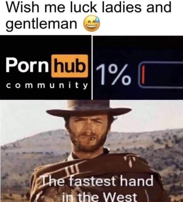 Sky - Wish me luck ladies and gentleman Porn hub 10% comm unity The fastest hand in the West