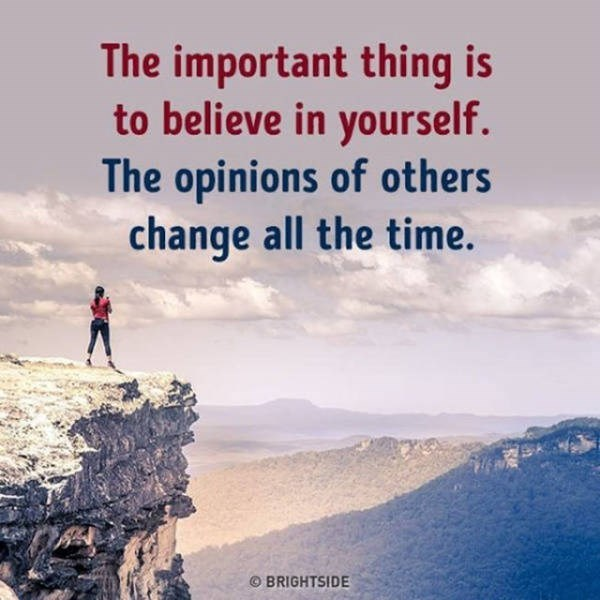 motivational memes - Sky - The important thing is to believe in yourself. The opinions of others change all the time. O BRIGHTSIDE