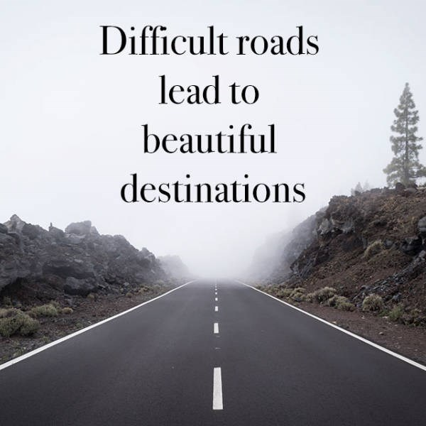 motivational memes - Natural landscape - Difficult roads lead to beautiful destinations