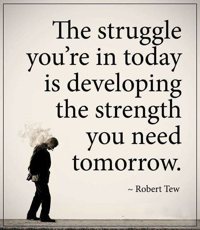 motivational memes - Text - The struggle you're in today is developing the strength you need tomorrow. Robert Tew